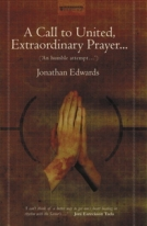 A Call to United, Extraordinary Prayer...For the Revival of Religion by Jonathan Edwards