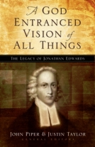 A God Entranced Vision of All Thing: The Legacy of Jonathan Edwards by John Piper