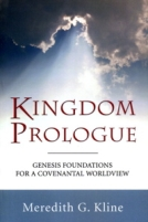 Kingdom Prologue: Genesis Foundations for a Covenantal Worldview by Meredith G. Kline