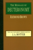 The Message of Deuteronomy (BST) by Raymond Brown