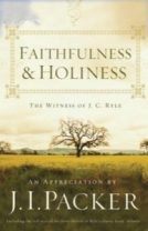 Faithfulness and Holiness: The Witness of J. C. Ryle by J.I. Packer
